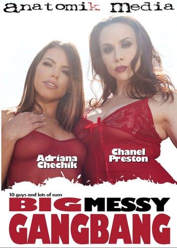 Anatomikmedia.com - Big Messy Gangbang – Chanel Preston, Adriana Chechik